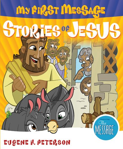 My First Message Stories of Jesus: Includes: Eugene H. Peterson