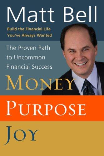 Money, Purpose, Joy: The Proven Path to Uncommon Financial Success: Bell, Matt