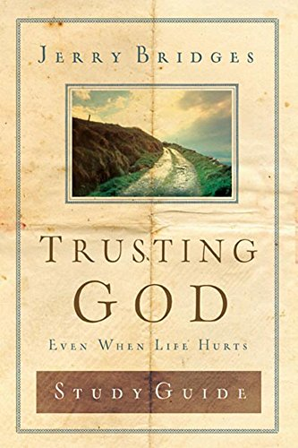 Trusting God : Even When Life Hurts: Jerry Bridges; Gerald