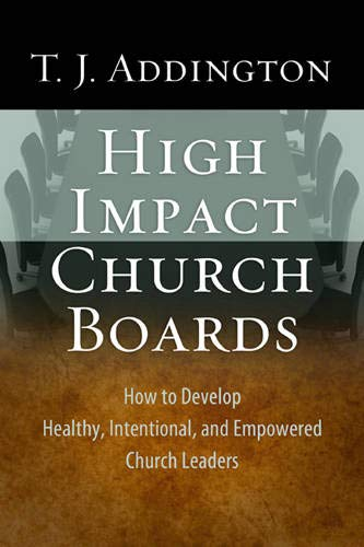 9781600066740: High-Impact Church Boards: How to Develop Healthy, Intentional, and Empowered Church Leaders