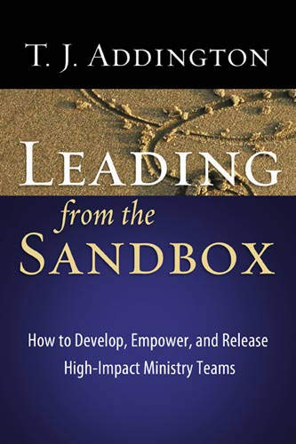 Leading from the Sandbox How to Develop Empower & Release High Impact Ministry Teams