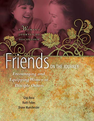 9781600067846: Friends on the Journey: Encouraging and Equipping Women to Disciple Others (A Woman's Journey of Discipleship)