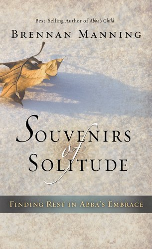 Souvenirs of Solitude: Finding Rest in Abba's Embrace (9781600068676) by Brennan Manning