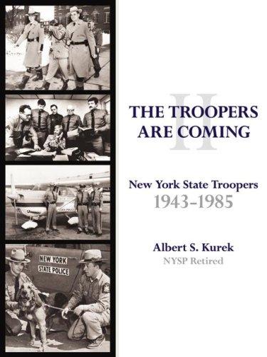 The Troopers Are Coming II New York State Troopers 1943-1985: Kurek, Albert S.