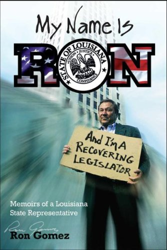 9781600080524: My Name Is Ron and I'm a Recovering Legislator: Memoirs of a Louisiana State Representative