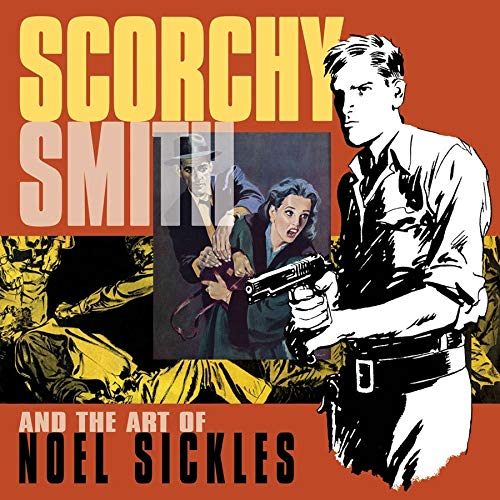 Scorchy Smith And The Art Of Noel Sickles: Noel Sickles; Bruce Canwell