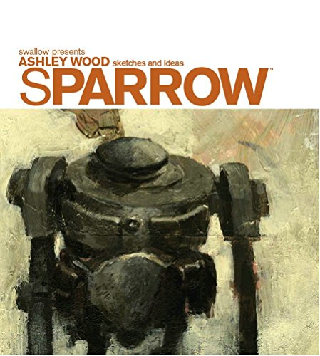 Sparrow Volume 0 Ashley Wood Sketches And Ideas (Hardback): Ashley Wood