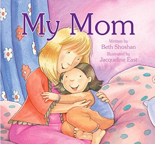 My Mom! (9781600104169) by Beth Shoshan; Jacqueline East