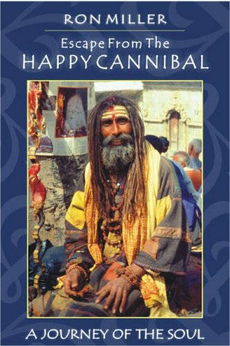 Escape from the Happy Cannibal: A Journey of the Soul: Miller, Ron