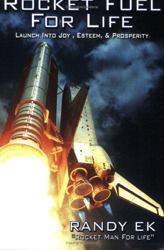 9781600130182: Rocket Fuel for Life, Launch into Joy, Esteem & Prosperity