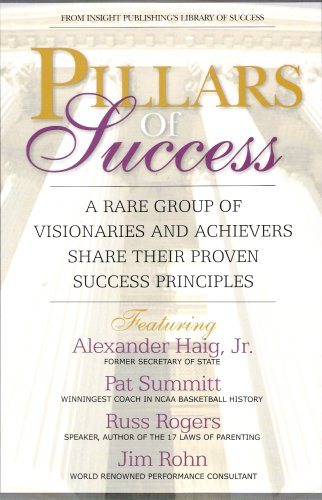 9781600130274: Pillars of Success: A Rare Group of Visionaries and Achievers Share Their Proven Success Principles