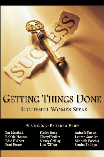 Getting Things Done : Successful Men Speak: Patricia Fripp; Anita