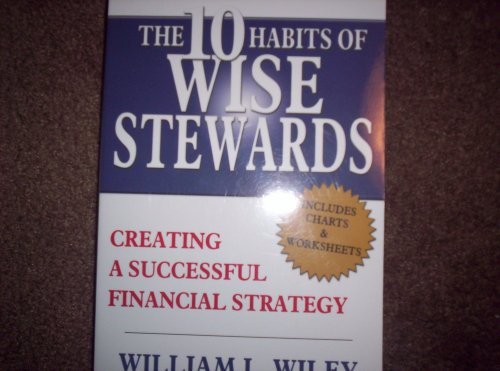 The 10 Habits of Wise Stewards: Creating a Successful Financial Strategy: William L. Wiley