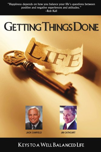 Getting Things Done Keys To a Well Balanced Life: Jack Canfield