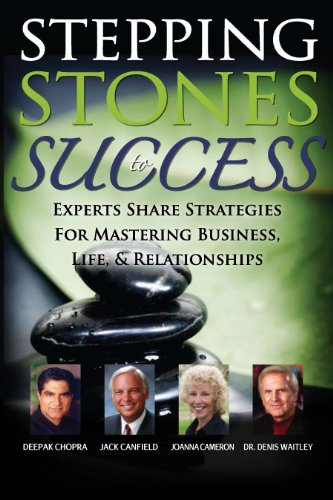 Stepping Stones To Success: Joanna Cameron, Deepak Chopra, Dennis Waitley, Jack Canfield
