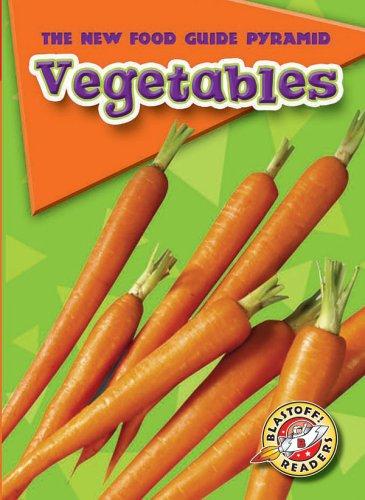 9781600140020: Vegetables (Blastoff! Readers: The New Food Guide Pyramid) (Blastoff Readers. Level 2)