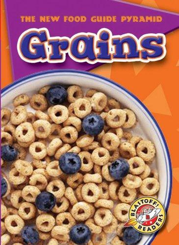 Grains (Blastoff! Readers: The New Food Guide Pyramid) (Blastoff Readers. Level 2): Emily K. Green
