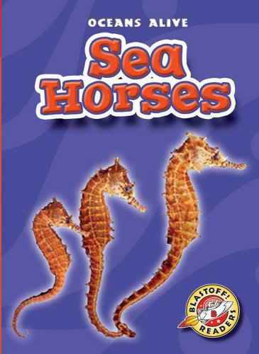 Sea Horses (Blastoff! Readers: Oceans Alive) (Rise and Shine): National Geographic Learning