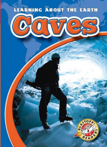 9781600140341: Caves (Blastoff! Readers: Learning About the Earth) (Blastoff Readers. Level 3)