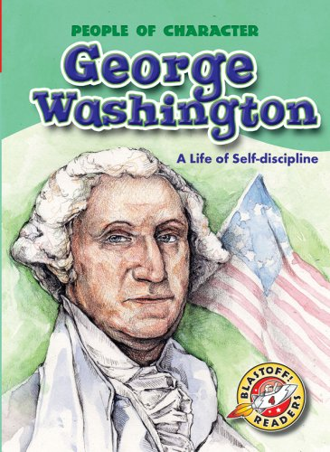 George Washington: A Life of Self-discipline (Blastoff! Readers: People of Character): Anne Todd