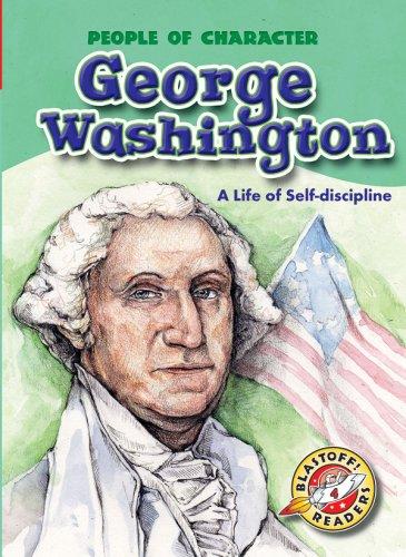 George Washington: A Life of Self-discipline (Blastoff! Readers: People of Character) (Blastoff ...