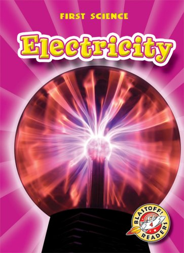 Electricity (Blastoff! Readers: First Science) (Blastoff Readers. Level 4)