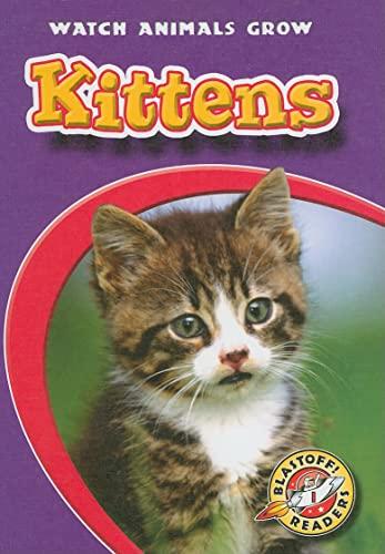 Kittens (Blastoff! Readers: Watch Animals Grow): Colleen Sexton