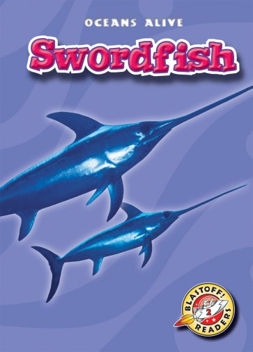 9781600142536: Swordfish (Blastoff! Readers: Oceans Alive) (Blastoff Readers. Level 2)