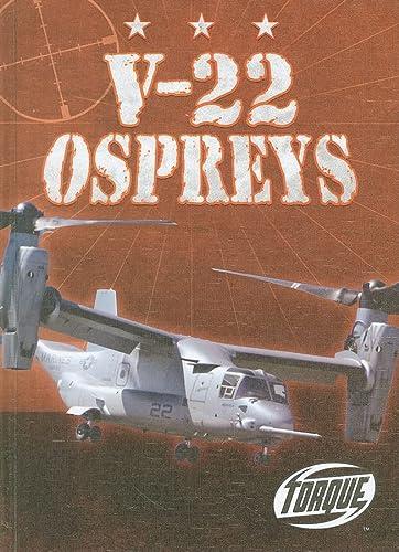 9781600143335: V-22 Ospreys (Torque Books: Military Machines) (Torque: Military Machines)