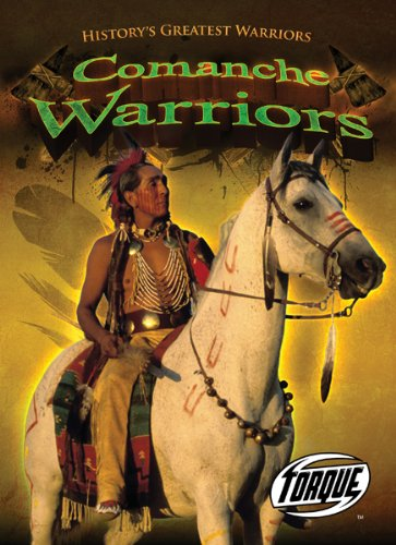 9781600146282: Comanche Warriors (Torque Books: History's Greatest Warriors) (Torque: History's Greatest Warriors (Library))