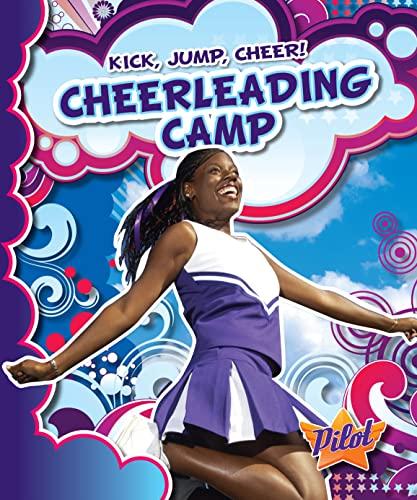 9781600146473: Cheerleading Camp (Pilot Books: Kick, Jump, Cheer!)