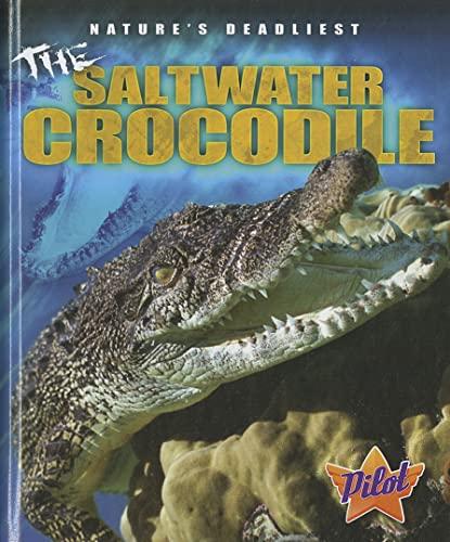 9781600146695: The Saltwater Crocodile (Pilot Books: Nature's Deadliest) (Pilot Books: Nature's Deadliest (Library))