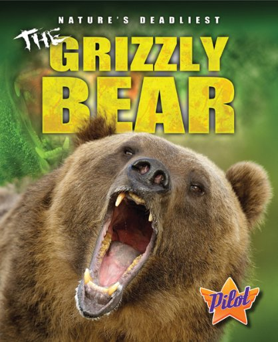 9781600147425: The Grizzly Bear (PIlot Books: Nature's Deadliest)