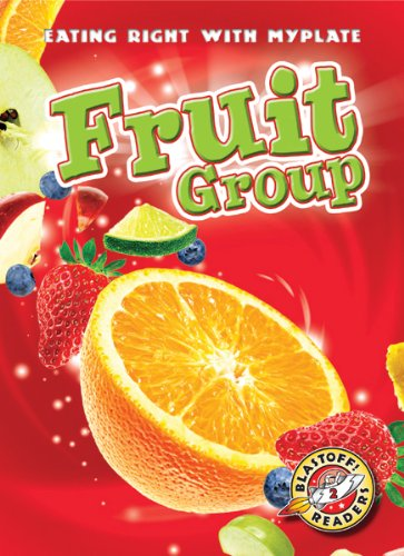 9781600147555: Fruit Group (Blastoff! Readers: Eating Right With Myplate) (Blastoff! Readers: Eating Right with Myplate: Level 2 (Library))