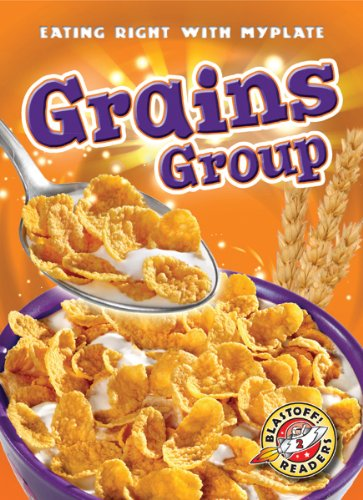 9781600147562: Grains Group (Blastoff! Readers: Eating Right With Myplate) (Blastoff Readers. Level 2)