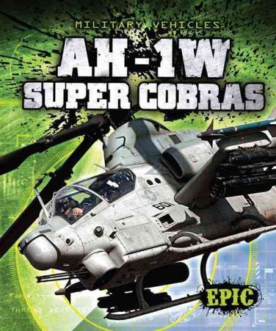 9781600148156: AH-1W Super Cobras (Epic Books: Military Vehicles)