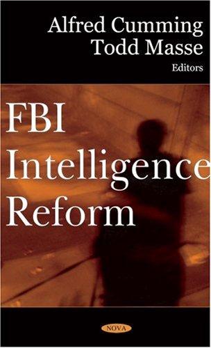 FBI Intelligence Reform: Editor-Alfred Cumming; Editor-Todd