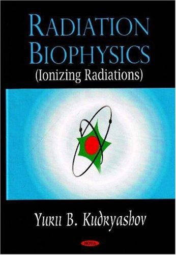 Radiation Biophysics (Ionizing Radiations): Kudryashov, Yurii B.