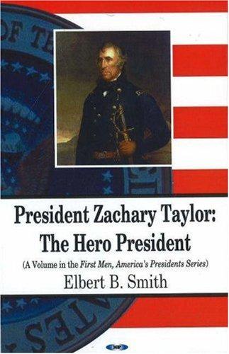 President Zachary Taylor: The Hero President (First Men, America's Presidents): Smith, Elbert ...