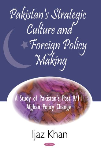 Pakistan Strategic Culture and Foreign Policy Making: Ijaz Khan