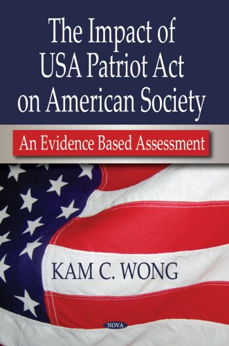 The Impact of USA Patriot Act on American Society: An Evidence Based Assessment: Wong, Kam C.