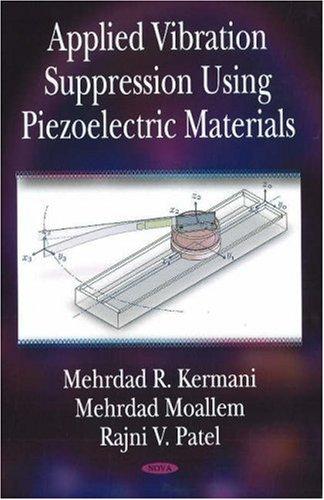 Applied Vibration Suppression Using Piezoelectric Materials: Rajni V. Patel, Mehrdad R. Kermani, ...