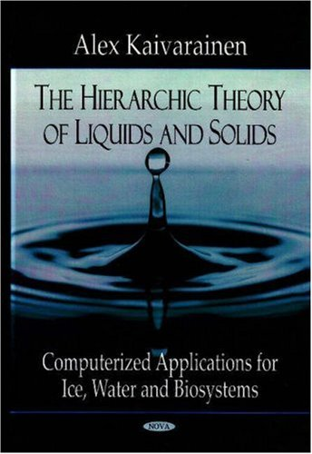 9781600219016: The Hierarchic Theory of Liquids and Solids: Computerized Applications for Ice, Water and Biosystems