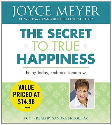 The Secret to True Happiness: Enjoy Today, Embrace Tomorrow (9781600241512) by Joyce Meyer