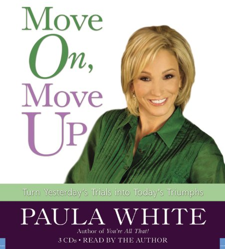 Move On, Move Up: Turn Yesterday's Trials: White, Paula