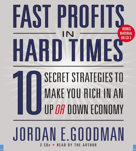 Fast Profits in Hard Times: 10 Secret Strategies to Make You Rich in an Up or Down Economy (1600244971) by Jordan E. Goodman