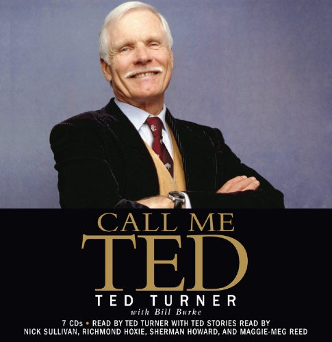 9781600248252: Call Me Ted: The Autobiography of the Extraordinary Business Leader and Founder of CNN