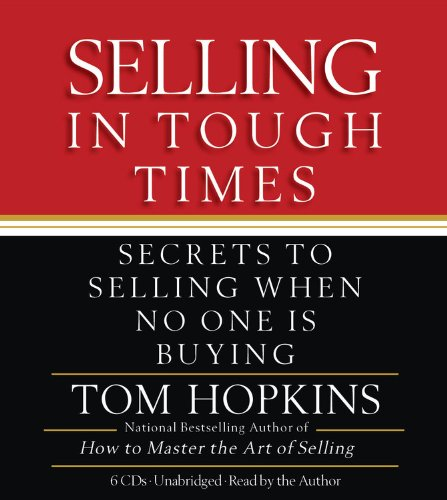 Selling in Tough Times: Secrets to Selling When No One Is Buying: Hopkins, Tom