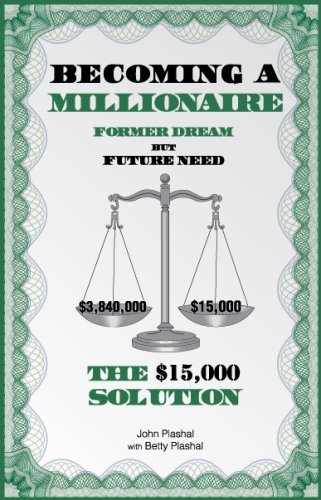 Becoming a Millionaire Former Dream but Future Need: The $15,000 Solution: John Plashal, Betty ...