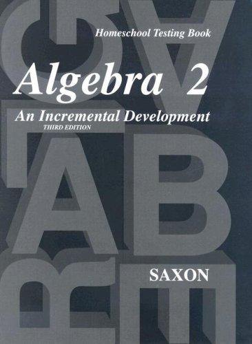 Homeschool Testing Book Algebra 2 (Saxon Algebra): Saxon, John H., Jr.
